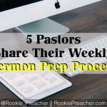 5 Pastors Share Their Weekly Sermon Prep Process