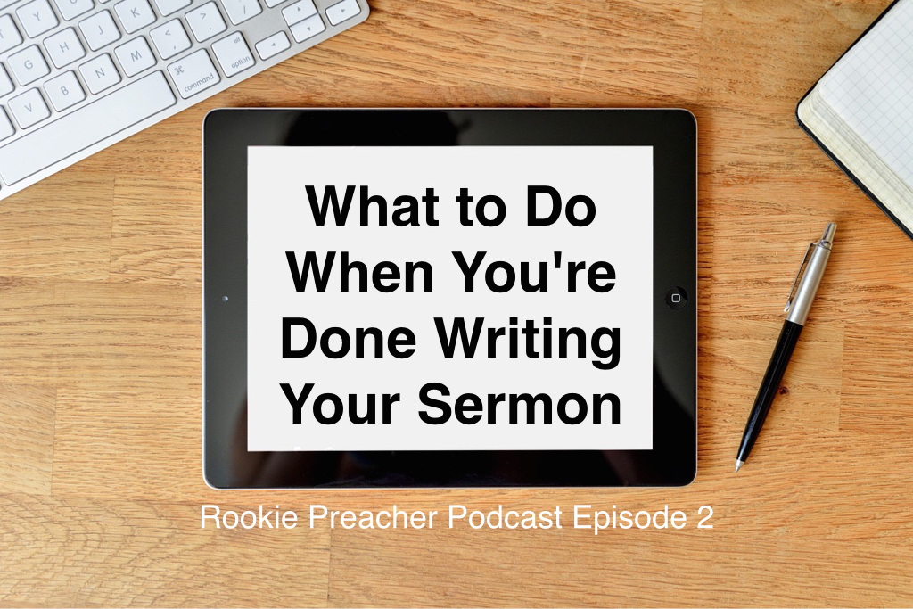 What to Do When You're Done Writing Your Sermon