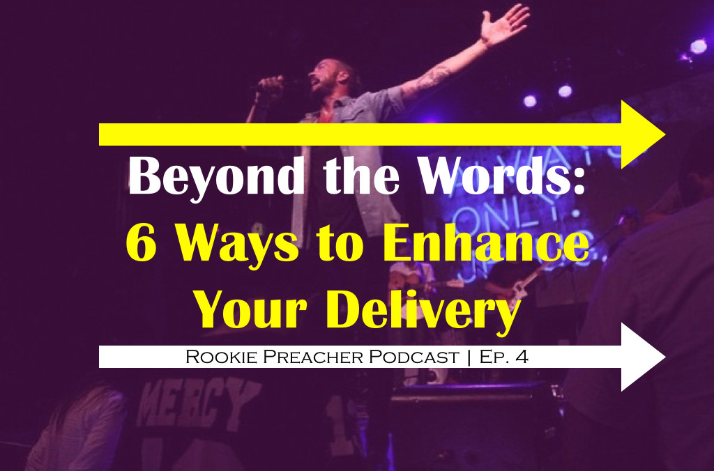 Beyond the Words: 6 Ways to Enhance Your Delivery