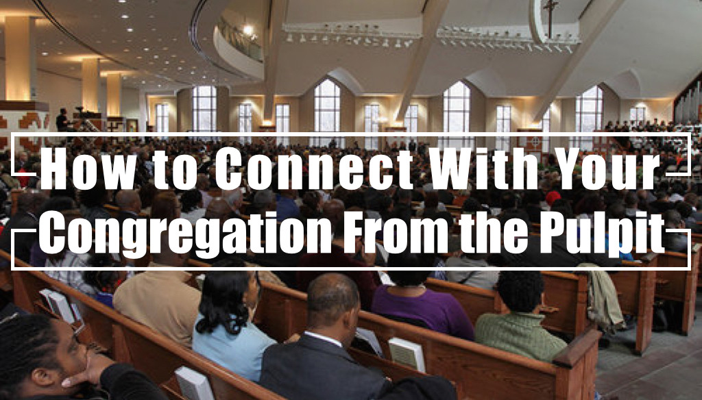 How to Connect With Your Congregation From the Pulpit