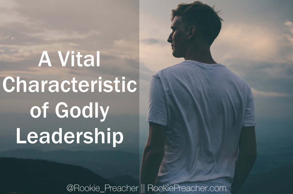 A Vital Characteristic of Godly Leadership