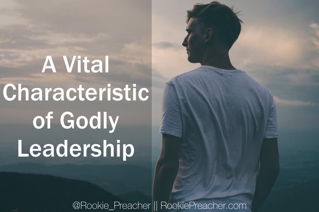 A Vital Characteristic of Godly Leadership