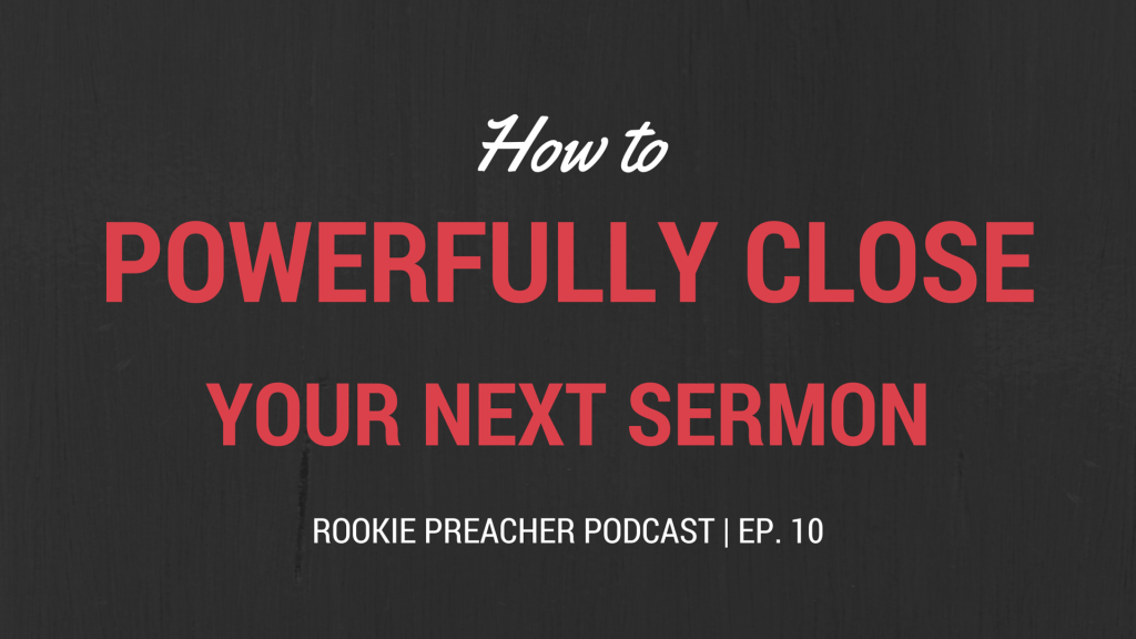 RPP 010: How to Powerfully Close Your Next Sermon