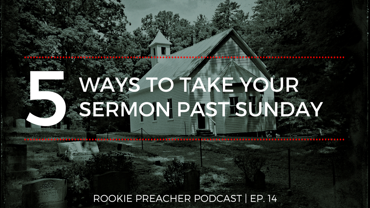 RPP 014: 5 Ways to Take Your Sermon Past Sunday