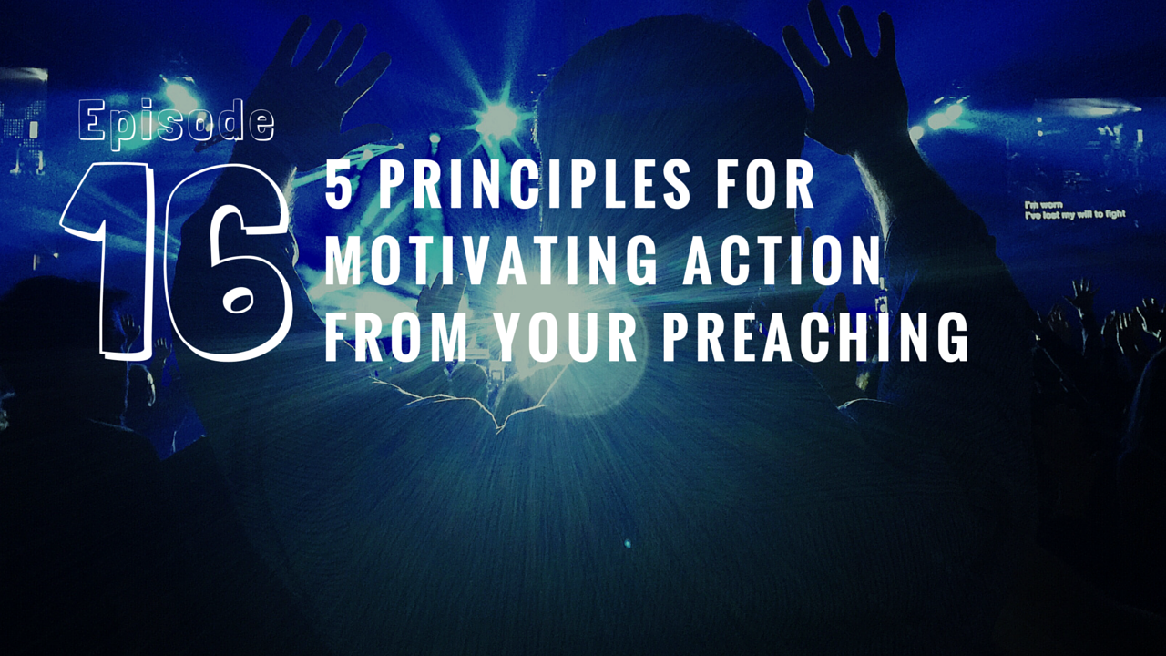 RPP 016: 5 Principles for Motivating Action From Your Preaching