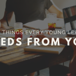 4 Big Things Every Young Leader Needs From You