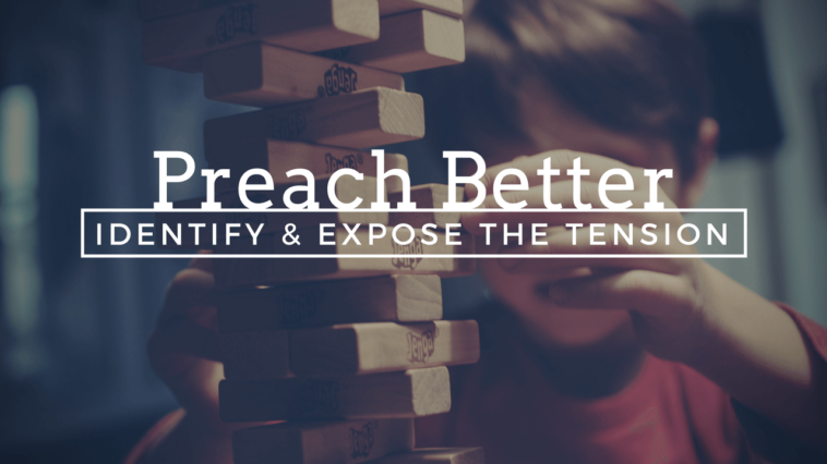 Preach Better: Identify and Expose the Tension