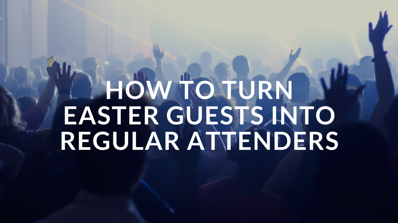 How to turn easter guests into regular attenders