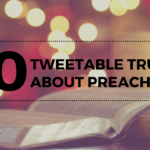 20 Tweetable Truths About Preaching