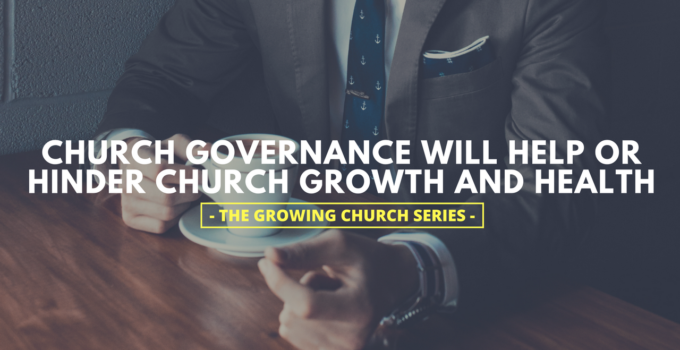 Church Governance Will Help or Hinder Church Growth and Health