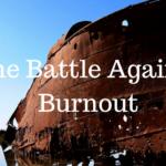 The Battle Against Burnout