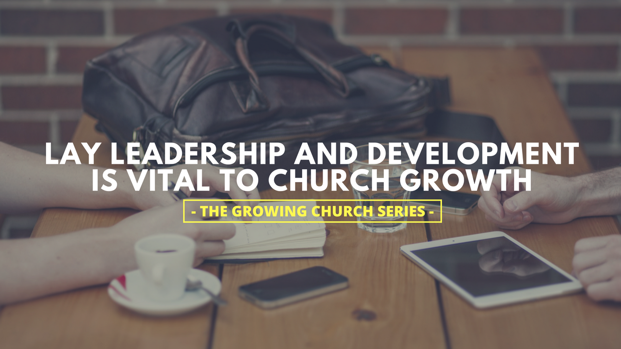 Lay Leadership and Development is Vital to Church Growth