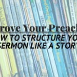 improve-your-preaching-how-to-structure-your-sermon-like-a-story