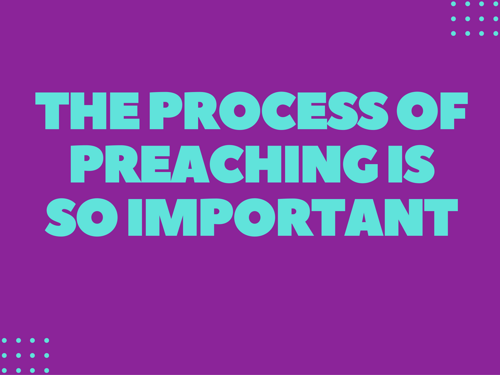 the-process-of-preaching-is-so-important