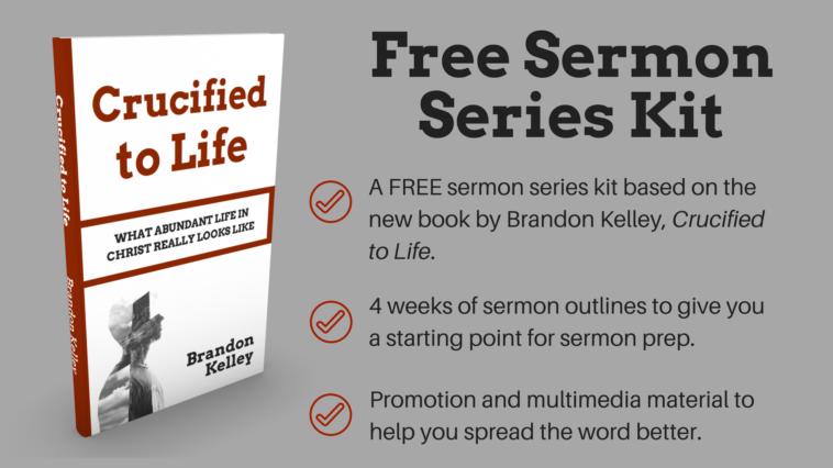 Free Sermon Series Kit - Crucified to Life