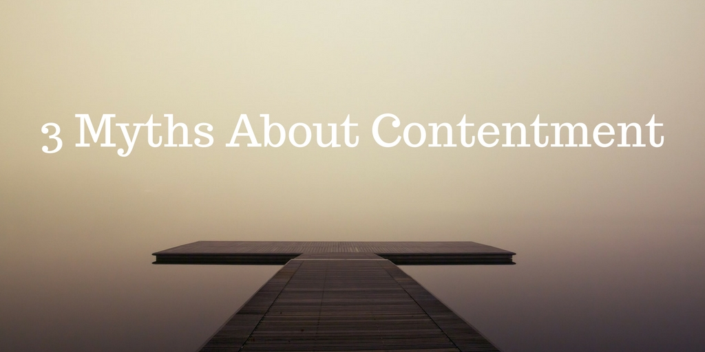 3 Myths About Contentment