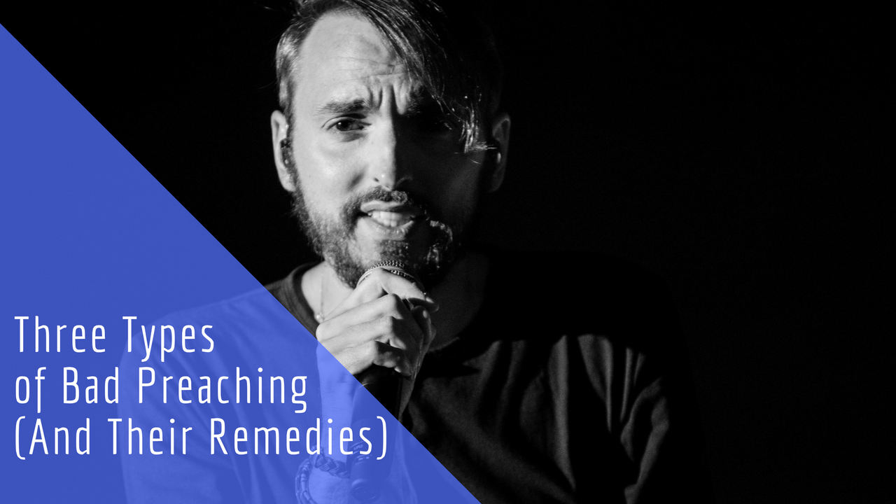 Three Types of Bad Preaching (And Their Remedies)