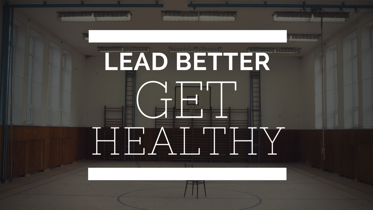 Lead Better: Get Healthy
