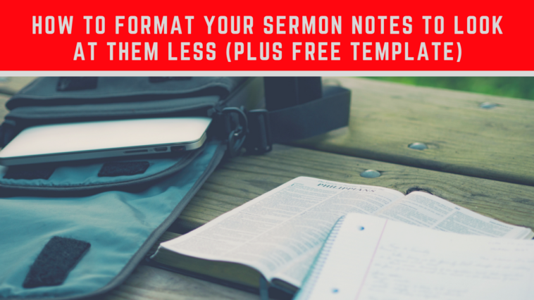 How to Format Your Sermon Notes to Look at Them Less (Plus Free Template)