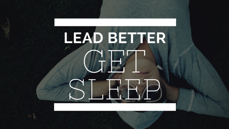 Lead Better: Get Sleep