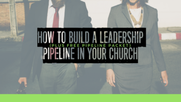 How to Build a Leadership Pipeline in Your Church