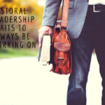 5 Pastoral Leadership Traits to Always Be Working On