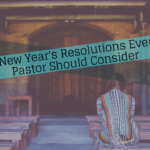 7 New Year's Resolutions Every Pastor Should Consider