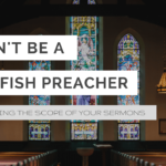 Don't Be a Selfish Preacher_ Widening the Scope of Your Sermons
