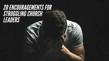 20 Encouragements for Struggling Church Leaders