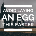 Avoid Laying an Egg This Easter - by Steve Tillis