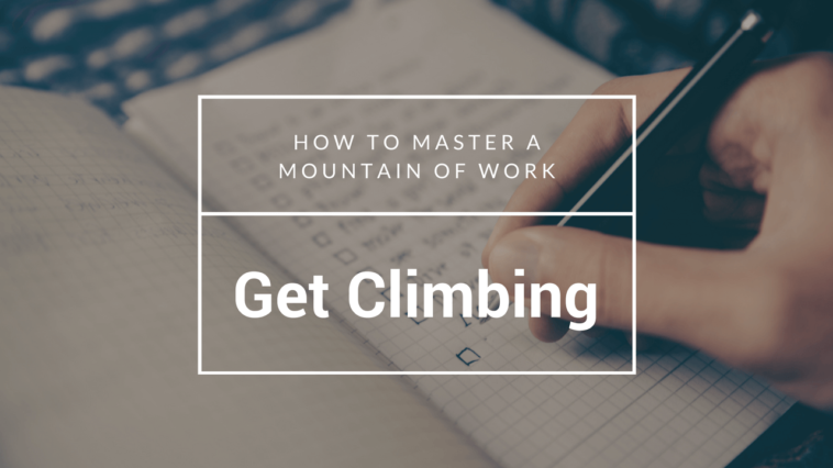 Get Climbing: How to Master a Mountain of Work