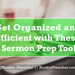 Get Organized and Efficient with These 3 Sermon Prep Tools