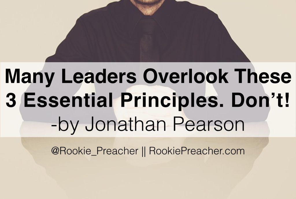 Many Leaders Overlook These 3 Essential Principles. Don't!