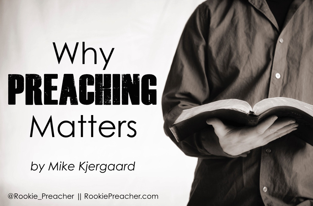 Why Preaching Matters by Mike Kjergaard
