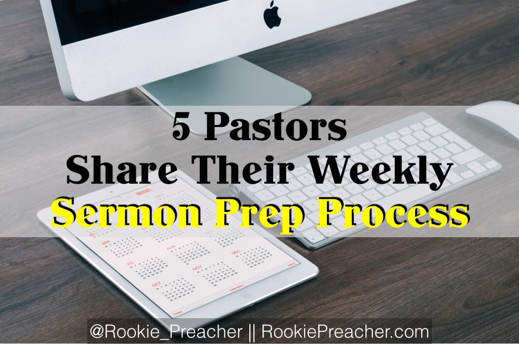 5 Pastors Share Their Weekly Sermon Prep Process