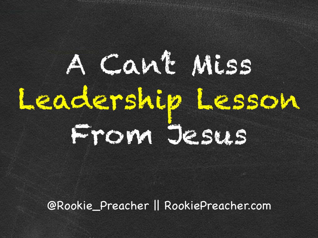A Can't Miss Leadership Lesson From Jesus