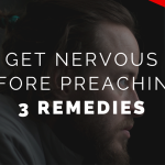 Get Nervous Before Preaching? 3 Remedies