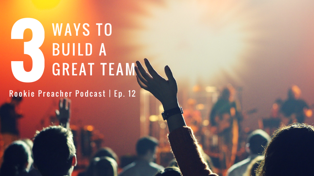 RPP 012: 3 Ways to Build a Great Team