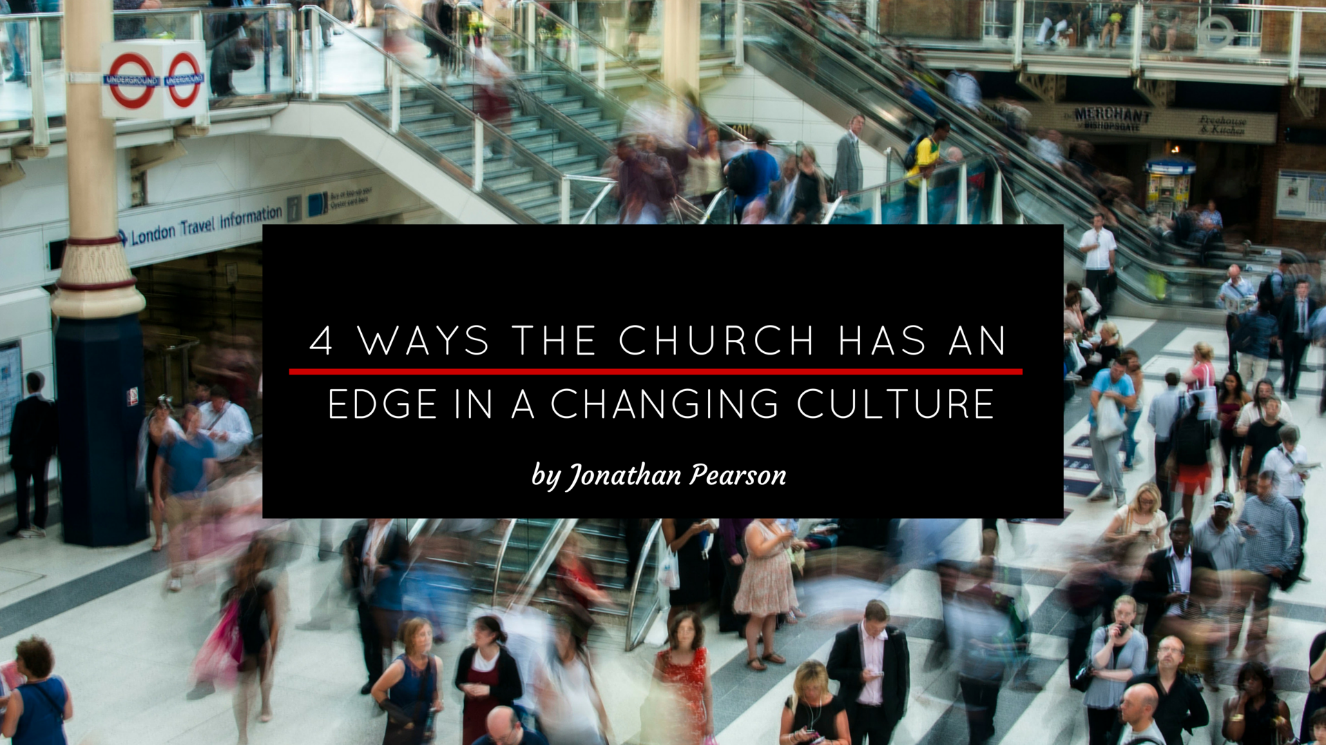 4 Ways the Church Has an Edge in a Changing Culture - by Jonathan Pearson