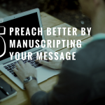 RPP 015: Preach Better By Manuscripting Your Message