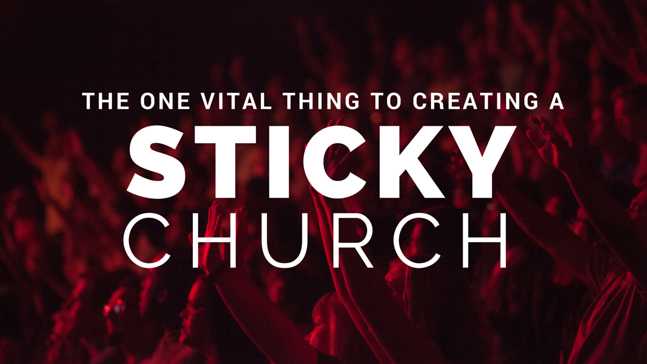 Want a Sticky Church? This One Thing is Vital