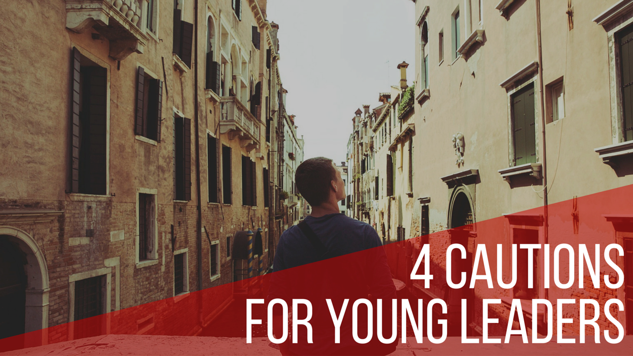 4 Cautions for Young Leaders - by Jonathan Pearson