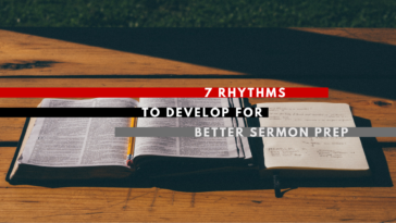 7 Rhythms to Develop for Better Sermon Prep