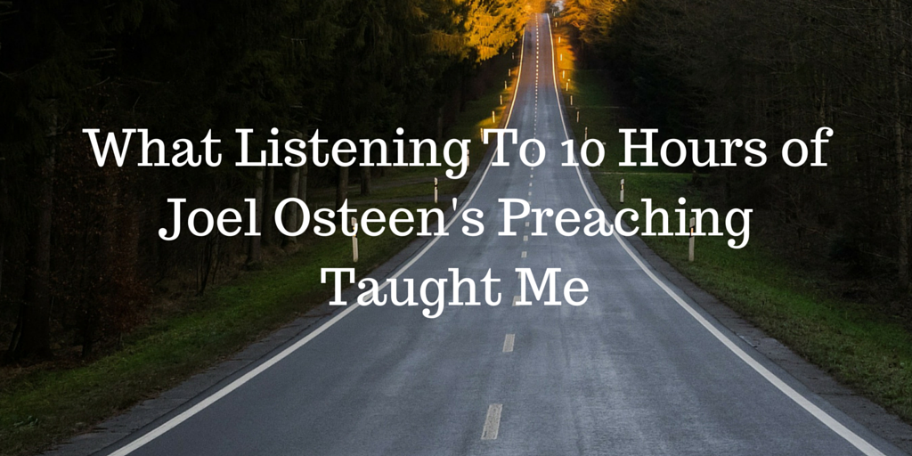 What Listening To 10 Hours of Joel Osteen's Preaching Taught Me