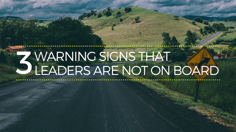3 Warning Signs That Leaders Are Not On Board