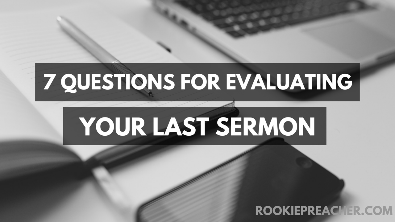 7 Questions for Evaluating Your Last Sermon
