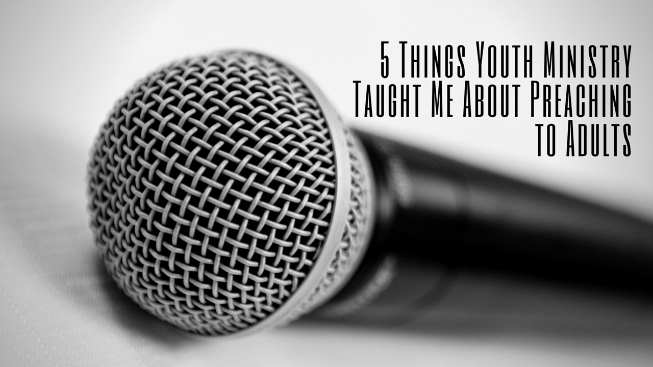 5 Things Youth Ministry Taught Me About Preaching to Adults
