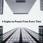 4 Angles to Preach From Every Time