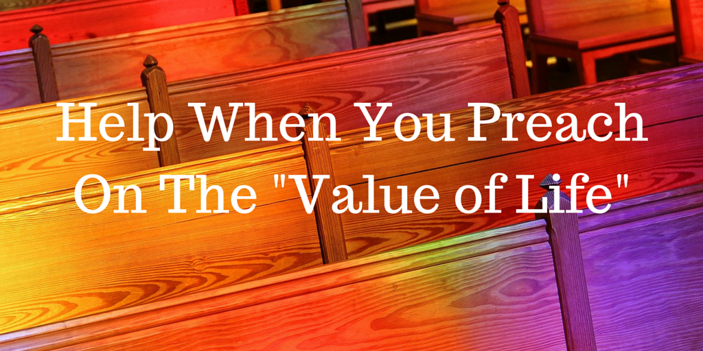 "Help When You Preach On ""The Value of Life"""