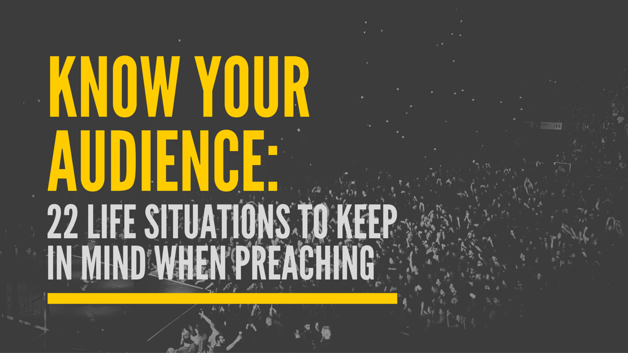 Know Your Audience: 22 Life Situations to Keep in Mind When Preaching